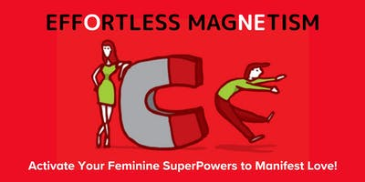 EFFORTLESS MAGNETISM: Activate Your Feminine SuperPowers to Manifest Love!