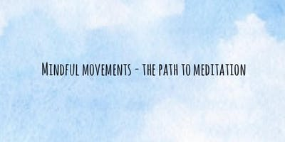 Mindful Movements - The Path to Meditation - with Linda