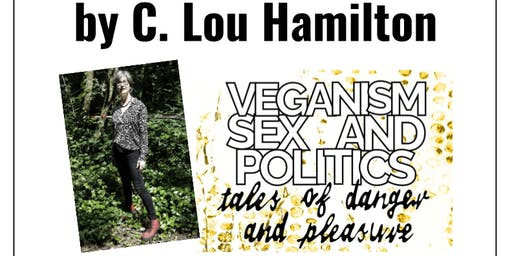 Author talk: Veganism, Sex and Politics by C Lou Hamilton