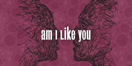 Am I Like You