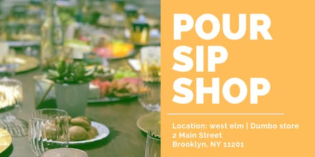 Pour. Sip. Shop - west elm Dumbo tickets