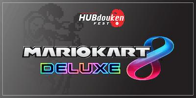 HUBdouken Fest | Mario Kart 8 Deluxe