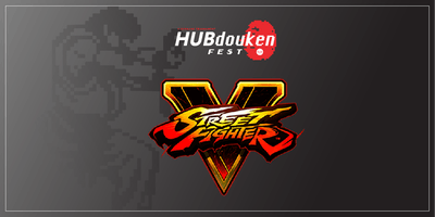 HUBdouken Fest | Street Fighter V