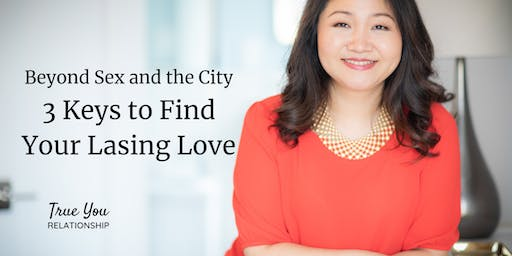 Beyond Sex and the City: 3 Keys to Find Your Lasting Love