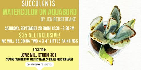 Watercolor on Aquabord with Jen Redstreake:: SUCCULENT Minis! tickets