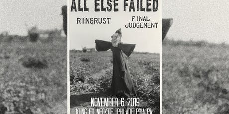 All Else Failed ~ Ring Rust ~ Final Judgement tickets