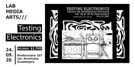 TESTING ELECTRONICS - Taller de Artefactos Sonoros @ Laboratorio Media Arts entradas