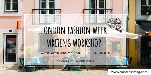 Mindless Mag's London Fashion Week Writing Workshop with Special Guests
