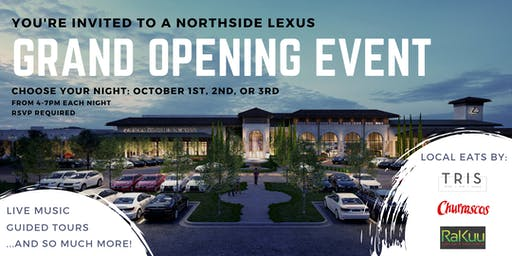 NORTHSIDE LEXUS GRAND OPENING EVENTS - NIGHTS OF OCTOBER 1ST, 2ND, AND 3RD