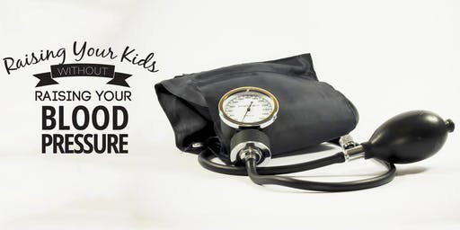 Parent Life Institute - Raising Kids Without Raising Your Blood Pressure - September 2019 (Redford)