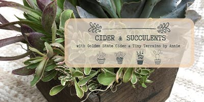 Cider & Succulents w/ Golden State Cider & Tiny Terrains by Annie