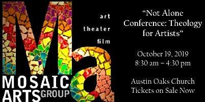 "Mosaic Arts Group presents ""You Are Not Alone: Theology for Artists"""