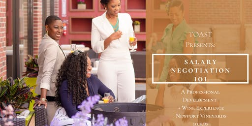 Salary Negotiation 101- A Professional Development Workshop + Wine Experience