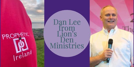 Dan Lee from Lion's Den Ministries  with Prophetic Ireland Ministries tickets