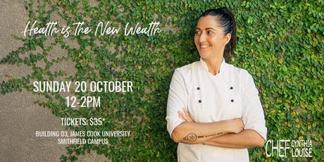 Health Is The New Wealth with Chef Cynthia Louise tickets