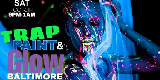 TRAP PAINT & GLOW BMORE 10-05-2019