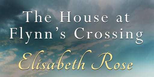 "Author Talk: Elisabeth Rose ""The House at Flynn's Crossing"" (Adults 16+) (Dickson Library)"