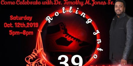 """Dr. Timothy M. Jones Sr. """"Rolling Into 39"""" Skating Event tickets"""