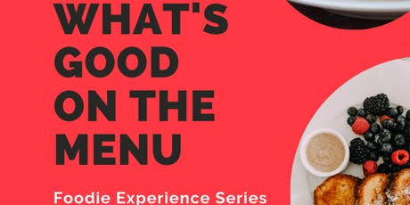 What's Good on the Menu - A Foodie Experience Series tickets
