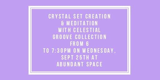 Crystal Set Creation + Meditation with Celestial Groove Collection