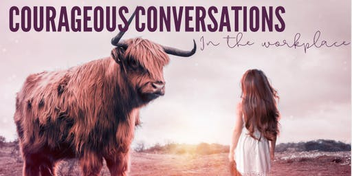 Courageous Conversations - In The Workplace