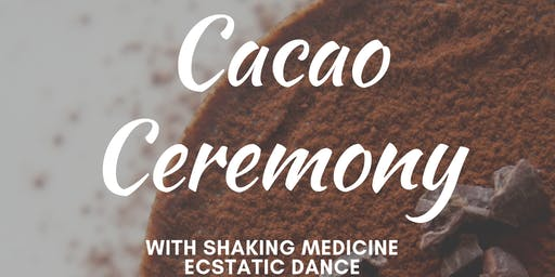 Cacao Ceremony ~ Shaking Medicine, Ecstatic Dance & Soundbath
