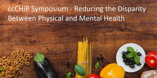 ccCHiP Symposium Resolving the Disparity Between Physical and Mental Health