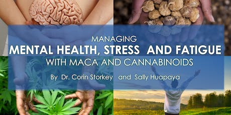 Managing mental health, stress and fatigue with maca and cannabinoids tickets