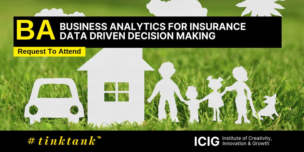 BUSINESS ANALYTICS (BA) FOR INSURANCE : DATA DRIVEN DECISION