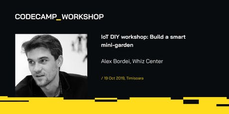 IoT DIY workshop: Build a smart mini-garden, Codecamp Timisoara, 19 Oct 2019 tickets