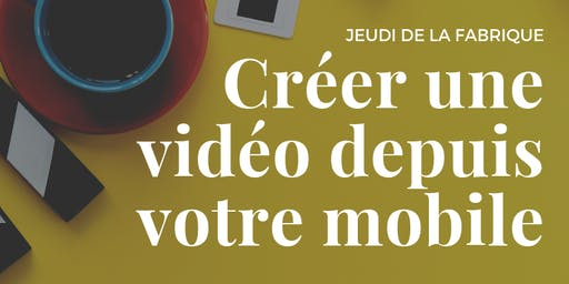 Jeudi de la Fabrique : Créez votre vidéo avec votre mobile !