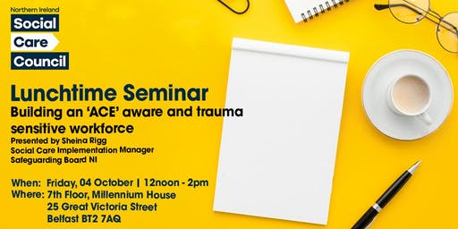"Lunchtime Seminar - Building an ""ACE"" Aware and Trauma Sensitive Workforce"