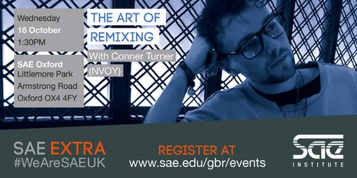 SAE EXTRA (OXF): The Art of Remixing with Conner Turner (NVOY)