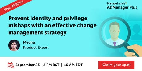 Prevent identity and privilege mishaps with an effective change management tickets