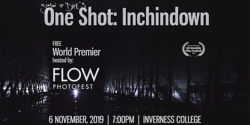 One Shot: Inchindown World Premier PLUS Q&A Session to follow.