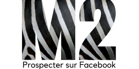 M2 - Formation Utiliser Facebook pour être visible & prospecter billets