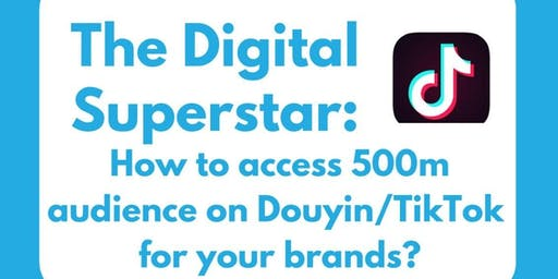 Seminar: How to access 500m audience on Douyin/TikTok for your brands?