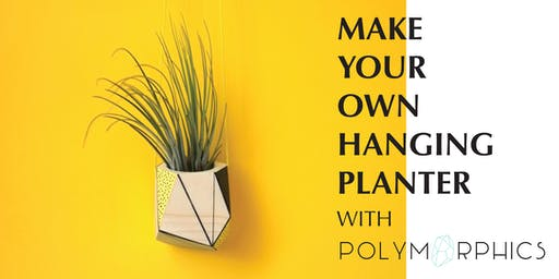 Make Your Own Hanging Planter - Creative Workshop with Polymorphics