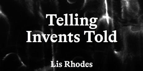 Readings and Book Launch | Lis Rhodes: Telling Invents Told tickets