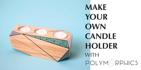Make Your Own Candle Holder -  Creative Workshop with Polymorphics tickets