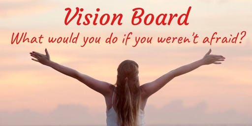 Vision Board ~ What Would You Do If You Weren't Afraid?
