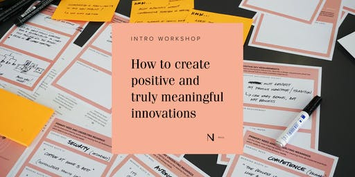 Intro Workshop: How to CREATE POSITIVE and  truly meaningful innovations