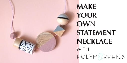 Make Your Own Statement Necklace - Creative Workshop with Polymorphics