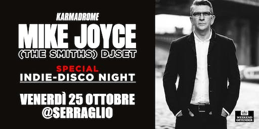 Karmadrome: Mike Joyce (The Smiths) DJset @Serraglio