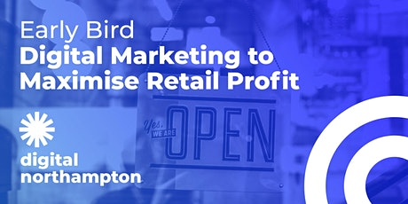 Digital Northampton Early Bird: Digital Marketing to Maximise Retail Profit tickets