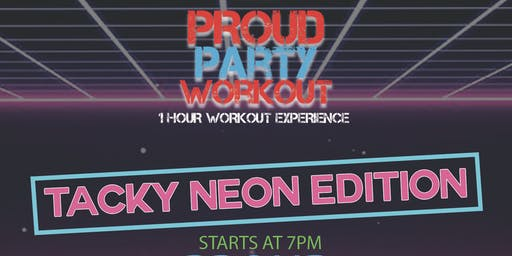 PROUD Party Workout: Tacky Neon Edition!