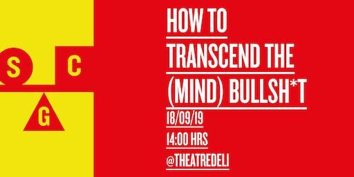 How to... Transcend the (mind) Bullsh*t with Steve Anwar