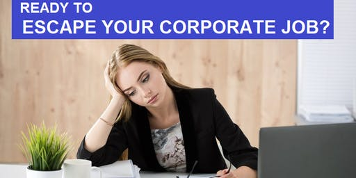 Ladies Entrepreneur Event: Ready To Escape Your Corporate Job?