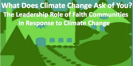 What Does Climate Change Ask of You? The Leadership Role of Faith Communities in Response to Climate Change  tickets