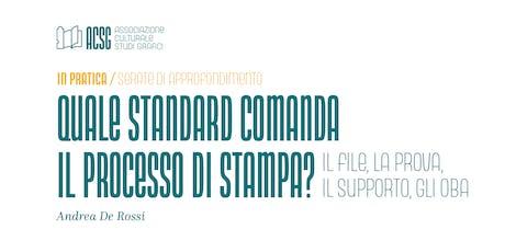 Quale Standard comanda il processo di stampa: il file, la prova, il supporto o gli OBA? biglietti
